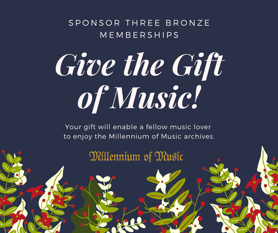 Your gift will enable a fellow music lover to enjoy our Millennium of Music archives.
